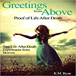 Greetings from Above: Proof of Life After Death | K. M. Ryan