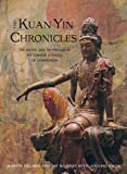 The Kuan Yin Chronicles: The Myths and Prophecies of the Chinese Goddess of Compassion