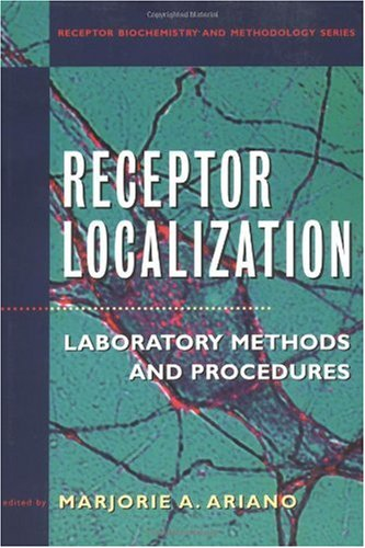 Receptor Localization: Laboratory Methods And Procedures (Receptor Biochemistry And Methodology)