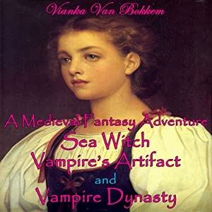 A Medieval Fantasy Adventure, Sea Witch, Vampire's Artifact, and Vampire Dynasty Audiobook