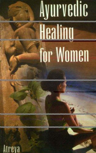Ayurvedic Healing for Women: Herbal Gynecology: Herbal Gynaecology