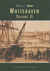 Whitehaven Then & Now Vol 2 (Then & Now (History Press)), Eldred Routledge