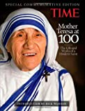 TIME Mother Teresa at 100: The Life and Works of a Modern Saint, with introduction by Rick Warren