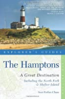 Explorer's Guide Hamptons: a Great Destination: Includes North Fork & Shelter Island (Explorer's Great Destinations)