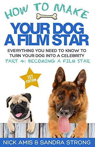 how-to-make-your-dog-a-film-star-part-4-becoming-a-film-star-everything-you-need-to-know-to-turn-you