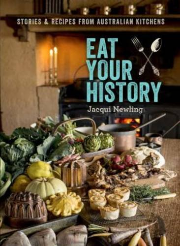 Eat Your History: Stories and Recipes from Australian Kitchens by Jacqui Newling