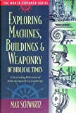 Exploring Machines, Buildings and Weaponry of Biblical Times (World Explorer) (0529117940) by Schwartz, Max
