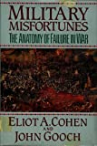 Military Misfortunes: The Anatomy of Failure in War (0029060605) by Gooch, John