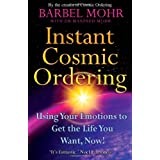 Instant Cosmic Ordering: Using Your Emotions To Get The Life You Want, Now!: Using Your Emotions to Get the Life You Really Want - Now!by Barbel Mohr