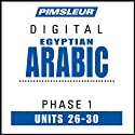 Arabic (Egy) Phase 1, Unit 26-30: Learn to Speak and Understand Egyptian Arabic with Pimsleur Language Programs  by Pimsleur