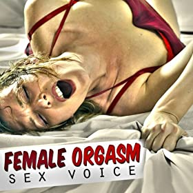 Sex Voice (Orgasm Sound Effect, Sex Audio, Porn Track, Sound Effects ...: http://www.amazon.co.uk/Female-Orgasm-Effect-Effects-Explicit/dp/B005DRLTIM