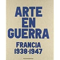 El Arte en Guerra.: Francia 1938-1947. (Libros de Autor)