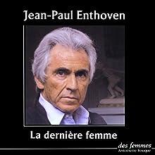 La dernière femme | Livre audio Auteur(s) : Jean-Paul Enthoven Narrateur(s) : Jean-Paul Enthoven