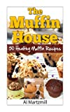 The Muffins House: 50 Healthy Muffin Recipes