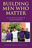 img - for Building Men Who Matter: On the Marvel and Mystery of Raising Teenage Boys book / textbook / text book