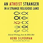 An Atheist Stranger in a Strange Religious Land: Selected Writings from the Bible Belt | Herb Silverman