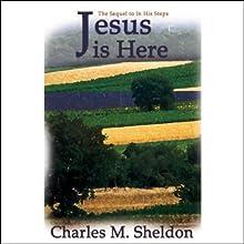 Jesus Is Here Audiobook by Charles M. Sheldon Narrated by Adams Morgan