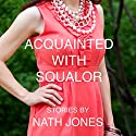 Acquainted with Squalor: Short Stories: On Impulse, Book 4 Audiobook by Nath Jones Narrated by Nath Jones