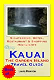 Kauai (The Garden Island of Hawaii) Travel Guide - Sightseeing, Hotel, Restaurant & Shopping Highlights (Illustrated)