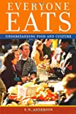 Everyone Eats: Understanding Food and Culture (0814704964) by Anderson, E.N.