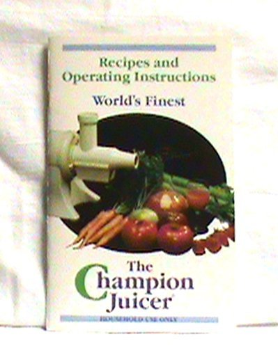 The World's Finest Champion 2000+ Juicer, Recipes and Operating Instructions (Champion 2000+ Juicer compare prices)