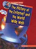 The History of the Internet and the World Wide Web (Internet Library)