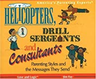 Helicoptors, Drill Sergeants & Consultants: Parenting Styles and the Messages They Send