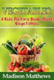 Childrens Book About Vegetables: A Kids Picture Book About Vegetables With Photos and Fun Facts