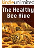 The Healthy Bee Hive: Effective Beekeeping Tips to Manage Honey Bee Pests and Treatments (Smart Beekeeping Series Book 1)