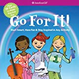 Go For It! Start Smart, Have Fun, & Stay Inspired in Any Activity (American Girl)