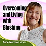 Overcoming Blushing: Feel More Confident About Yourself | Anne Morrison