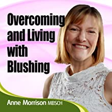 Overcoming Blushing: Feel More Confident About Yourself  by Anne Morrison Narrated by Anne Morrison