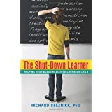 The Shut-Down Learner: Helping Your Academically Discouraged Child ~ Richard Selznick