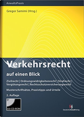 Verkehrsrecht auf einen Blick: Zivilrecht - Ordnungswidrigkeitenrecht - Strafrecht - Vergütungsrecht - Rechtsschutzversicherungsrecht    Musterschriftsätze, Praxistipps und Urteile (AnwaltsPraxis)