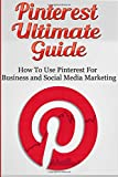 Pinterest Ultimate Guide: How to use Pinterest for Business and Social Media Marketing