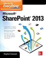 How to Do Everything Microsoft SharePoint 2013: Microsoft SharePoint 2013