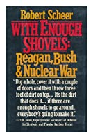 With Enough Shovels: Reagan, Bush, and Nuclear War by Robert Scheer