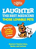 Laughter, The Best Medicine: Those Lovable Pets: Readers Digest Funniest Pet Jokes, Quotes, and Cartoons