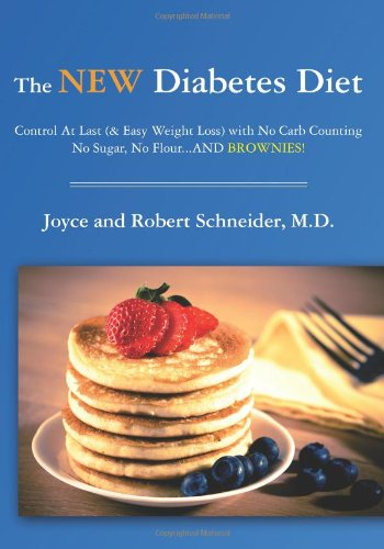 The New Diabetes Diet: Control At Last (& Easy Weight Loss) with No Carb Counting, No Sugar, No Flour...AND Brownies!