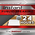 Instant Public Speaking: How to Prepare and Deliver a Speech in 24 Hours or Less Instantly!: Instant Series |  The INSTANT-Series
