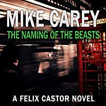 The Naming of the Beasts: A Felix Castor Novel Book 5 Audiobook by Mike Carey Narrated by Damian Lynch