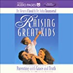 Raising Great Kids | Dr. Henry Cloud,Dr. John Townsend