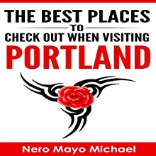 The Best Places to Check out When Visiting Portland: Your Insider's Guidebook to the City of Portland and Weird, Funky Storms Audiobook by Nero Mayo Michael Narrated by Paul Stefano