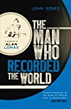 Man Who Recorded the World: A Biography of Alan Lomax (009947235X) by Szwed, John F.