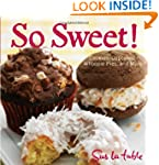 So Sweet!: Cookies, Cupcakes, Whoopie...