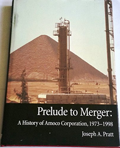 prelude-to-merger-a-history-of-amoco-corporation-1973-1998