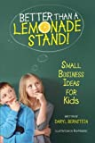 img - for Better Than a Lemonade Stand!: Small Business Ideas for Kids by Bernstein, Daryl (2012) Hardcover book / textbook / text book