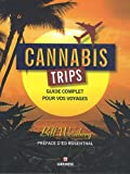 echange, troc Bill Weinberg - Cannabis Trips : Guide complet pour vos voyages