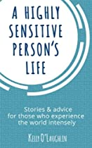 A Highly Sensitive Person's Life: Stories & advice for those who experience the world intensely