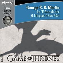 Intrigues à Port-Réal (Le Trône de fer 6) | Livre audio Auteur(s) : George R. R. Martin Narrateur(s) : Bernard Métraux